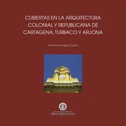 Cubiertas en la arquitectura colonial y republicana de Cartagena de Indias, Turbaco y Arjona