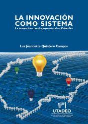 La innovación como sistema. La innovación con el apoyo estatal en Colombia