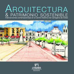 Arquitectura & patrimonio sostenible. Intervenciones contemporáneas en el centro histórico de Cartagena de Indias