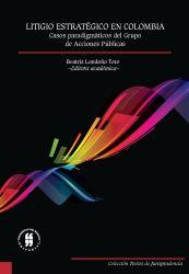 Litigio estratégico en Colombia. Casos paradigmáticos del grupo de Acciones Públicas 2009 - 2013