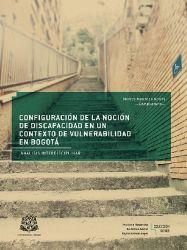 Configuración de la noción de discapacidad en un contexto de vulnerabilidad en Bogotá. Análisis interdisciplinar