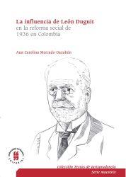 La influencia de León Duguiten la reforma social de 1936 en Colombia. El sistema jurídico, la función social de la propiedad y la teoría de los servicios públicos