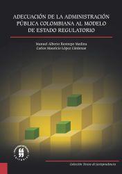 Adecuación de la Administración Pública Colombiana al Modelo de Estado Regulatorio