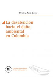 La desatención hacia el daño ambiental en Colombia