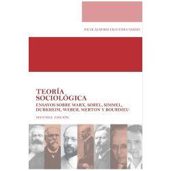 Teoría sociológica. Ensayos sobre Marx, Sorel, Simmel, Durkheim, Weber, Merton y Bourdieu (Segunda Edición)