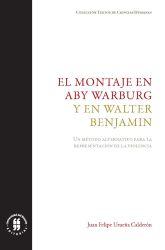 El montaje en Aby Warburg y en Walter Benjamin. Un método alternativo para la representación de la violencia