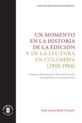 Un momento en la historia de la edición y de la lectura en Colombia (1925-1954). Germán Arciniegas y Arturo Zapata: dos editores y sus proyectos