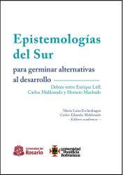 Epistemologías del Sur para germinar alternativas al desarrollo. Debate entre Enrique Leff, Carlos Maldonado y Horacio Machado