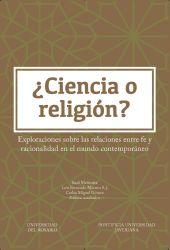 ¿Ciencia o religión? . Exploraciones sobre las relaciones entre fe y racionalidad en el mundo contemporáneo