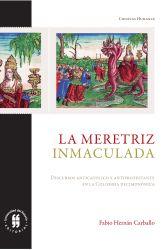 La meretriz inmaculada. Discurso antiprotestante y discurso anticatólico en la Colombia decimonónica