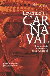 Leyendo el carnaval. Miradas desde Barranquilla, Bahía y Barcelona.