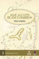 José Agustín Blanco Barros. Obras completas. Tomo I Barranquilla