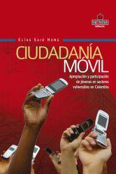 Ciudadanía móvil. Apropiación y participación de jóvenes en sectores vulnerables en  Colombia
