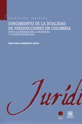 Surgimiento de la dualidad de jurisdicciones en Colombia. Entre la regeneración, la dictadura y la unión republicana