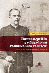 Barranquilla y el legado del Padre Carlos Valiente. Crónica de un urbanista visionario