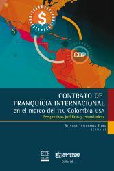 Contrato de franquicia internacional. En el marco del TLC Colombia - USA. Perspectivas jurídicas