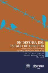 En defensa del estado de derecho. Estudios sobre las tensiones entre la seguridad y la libertad en el mundo de hoy