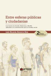 Entre esferas públicas y ciudadanía 2ed. Las teorías de Arendt, Habermas y Mouffe aplicadas a la comunicación para el cambio social.