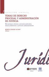 Temas de derecho procesal y administración de justicia II. Mecanismos alternos, procesos judiciales, temas probatorios y procesos administrativos