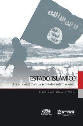 Estado Islámico. Una amenaza para la seguridad internacional