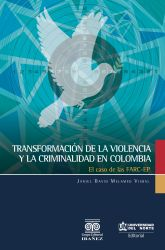 Transformación de la violencia y la criminalidad en Colombia. El caso de las FARC-EP