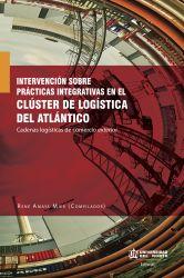 Intervención sobre prácticas integrativas en el clúster de logística del Atlántico.. Cadenas logísticas de comercio exterior
