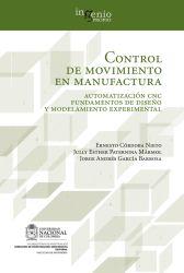 Control de movimiento en manufactura. Automatización CNC fundamentos de diseño y modelamiento experimental
