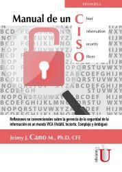 Manual de un CISO. Reflexiones no convencionales sobre la gerencia de la seguridad de la información en un mundo VICA (Volátil, Incierto, Complejo y Ambiguo)