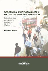 Inmigración, multiculturalidad y políticas de integración en Europa. Colombianos en Ámsterdam, Londres y Madrid