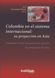 Colombia en el sistema internacional: su proyección en Asia