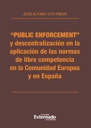"""""""Public enforcement"""" y descentralización en la aplicación de las normas de libre competencia en la Comunidad Europea y en España"""