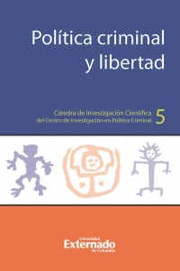 Política criminal y libertad. Cátedra de Investigación Científica del Centro de Investigación en Política Criminal No.5