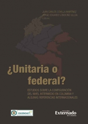 ¿Unitaria o federal?. Estudios sobre la configuración del nivel intermedio en Colombia y algunas referencias internacionales