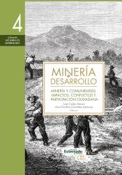 Minería y desarrollo. Tomo 4. Minería y comunidades: impactos, conflictos y participación ciudadana