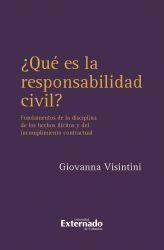 ¿Qué es la responsabilidad civil?. Fundamentos de la disciplina de los hechos  ilícitos y del incumplimiento contractual