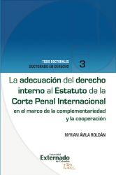 La adecuación del derecho interno al Estatuto de la Corte Penal Internacional . en el marco de la complementariedad y la cooperación