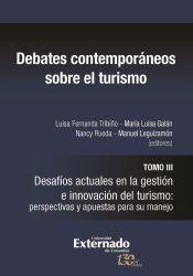 Debates contemporáneos sobre el turismo. Tomo III. Desafíos actuales en la gestión e innovación del turismo: perspectivas y apuestas para su manejo