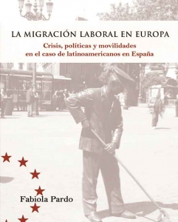 La migración laboral en Europa. Crísis, políticas y movilidades en el case de latinoamericanos en España