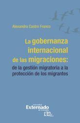 La gobernanza internacional de las migraciones: . de la gestión migratoria a la protección de los migrantes