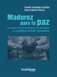 Madurez para la paz. Evolución de la territorialidad y las estrategias en el conflicto armado colombiano