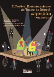 El Festival Iberoamericano de Teatro de Bogotá: su gestión en escena