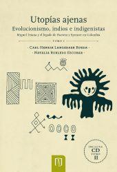 Utopías ajenas. Evolucionismo, indios e indigenistas. Miguel Triana y el legado de Darwin Spencer en Colombia