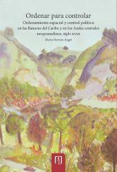 Ordenar para controlar. Ordenamiento espacial y control político en las llanuras del Caribe y en los Andes centrales neogranadinos, siglo XVIII