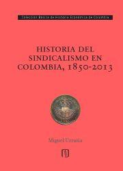 Historia del sindicalismo en Colombia, 1850-2013