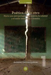Poética de lo otro. Hacia una antropología de la guerra, la soledad y el exilio interno en Colombia