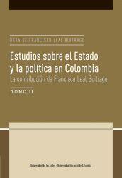 Estudios sobre el Estado y la política en Colombia.  La contribución de Francisco Leal Buitrago. Obra de Francisco Leal Buitrago Tomo II