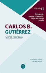 Comprensión, escucha y pertenencia. Ensayos sobre Heidegger y Gadamer. Carlos B. Gutiérrez Obras reunidas. Volumen II