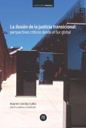 La ilusión de la justicia transicional. Perspectivas críticas desde el Sur global