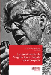 La presidencia de Virgilio Barco treinta años después. Primera edición