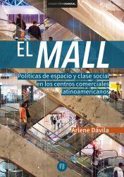 El Mall. Políticas de espacio y clase social en los centros comerciales latinoamericanos